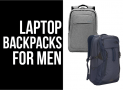 Top Laptop Backpacks for Men (Travel|Work|School)